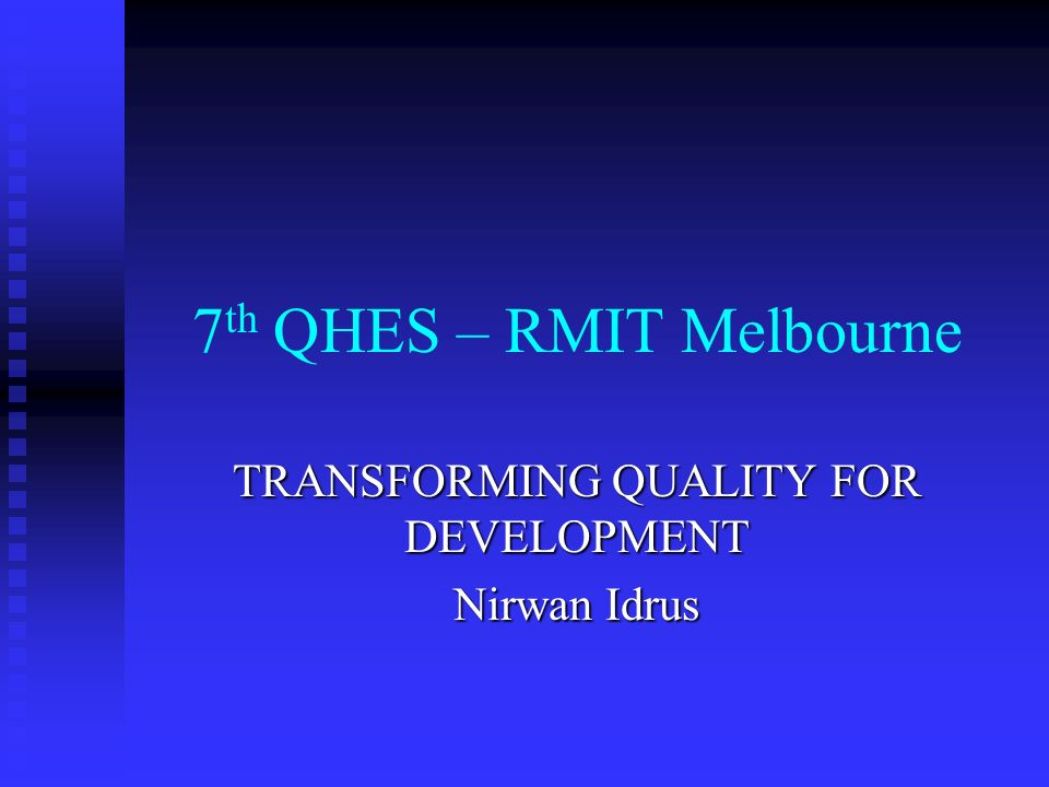 7 th QHES – RMIT Melbourne TRANSFORMING QUALITY FOR DEVELOPMENT Nirwan Idrus