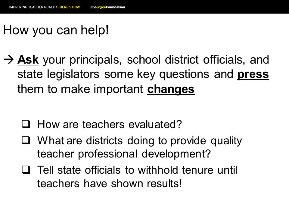 How you can help! Ask your principals, school district officials, and state legislators some key questions and press them to make important changes Ho