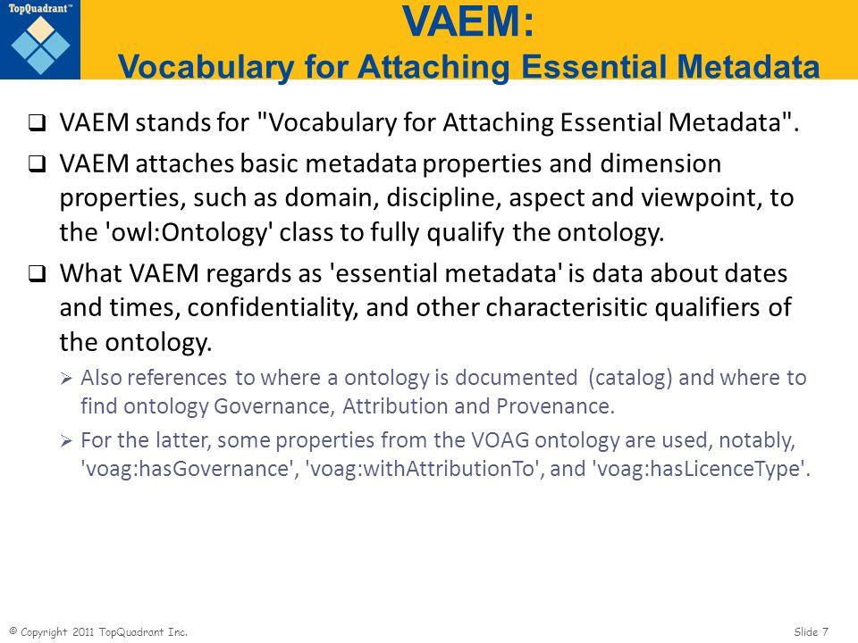 © Copyright 2011 TopQuadrant Inc. Slide 7 VAEM: Vocabulary for Attaching Essential Metadata VAEM stands for