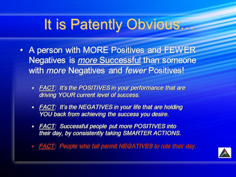 It is Patently Obvious… A person with MORE Positives and FEWER Negatives is more Successful than someone with more Negatives and fewer Positives.