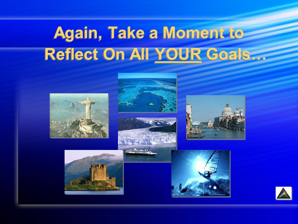 Again, Take a Moment to Reflect On All YOUR Goals…