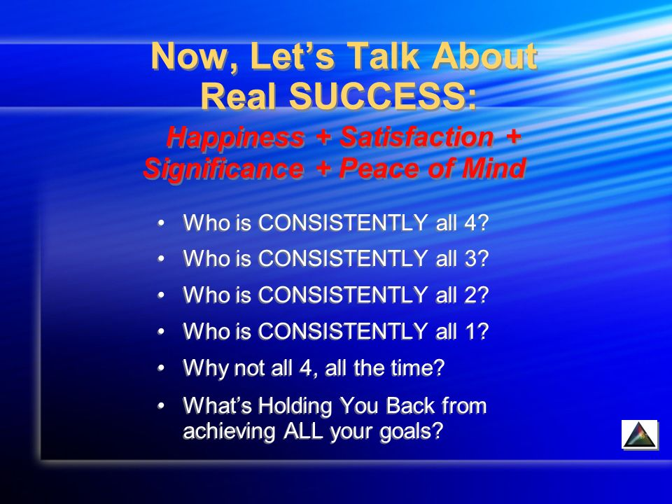 Now, Lets Talk About Real SUCCESS: Happiness + Satisfaction + Significance + Peace of Mind Who is CONSISTENTLY all 4.