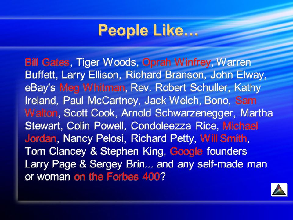 People Like… Bill Gates, Tiger Woods, Oprah Winfrey, Warren Buffett, Larry Ellison, Richard Branson, John Elway, eBay s Meg Whitman, Rev.