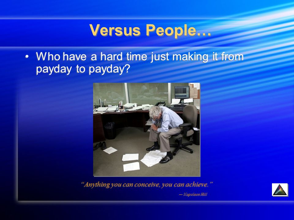 Versus People… Who have a hard time just making it from payday to payday.