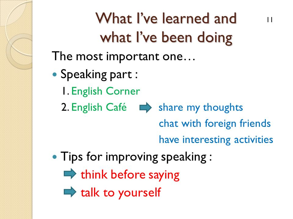 What Ive learned and what Ive been doing The most important one… Speaking part : 1. English Corner 2. English Café share my thoughts chat with foreign