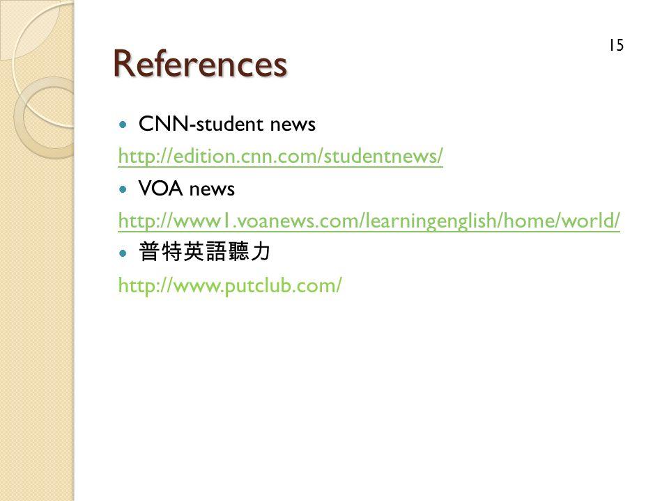 References CNN-student news http://edition.cnn.com/studentnews/ VOA news http://www1.voanews.com/learningenglish/home/world/ http://www.putclub.com/ 1