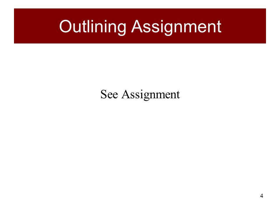 4 Outlining Assignment See Assignment