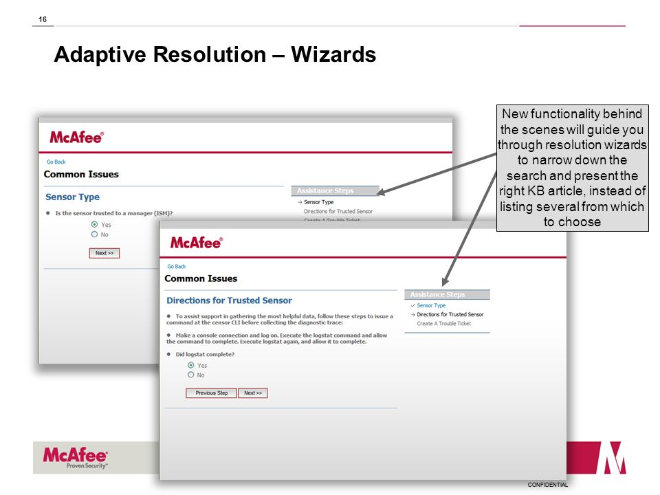 CONFIDENTIAL 16 Adaptive Resolution – Wizards New functionality behind the scenes will guide you through resolution wizards to narrow down the search