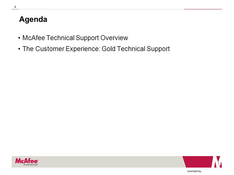CONFIDENTIAL 2 Agenda McAfee Technical Support Overview The Customer Experience: Gold Technical Support