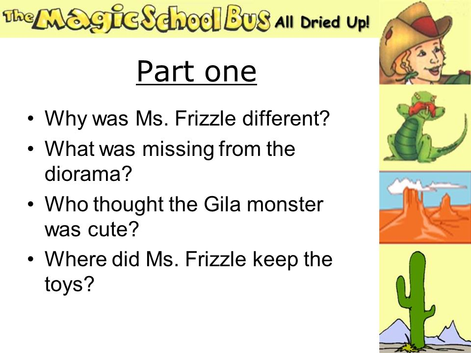 Part one Why was Ms.Frizzle different. What was missing from the diorama.