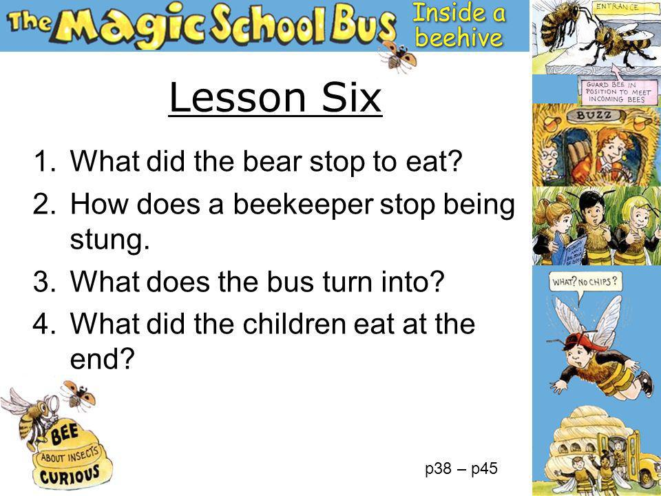 1.What did the bear stop to eat? 2.How does a beekeeper stop being stung. 3.What does the bus turn into? 4.What did the children eat at the end? Lesso