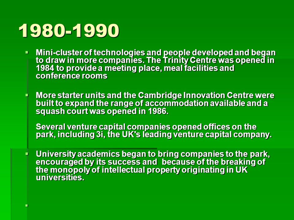 1980-1990 Mini-cluster of technologies and people developed and began to draw in more companies. The Trinity Centre was opened in 1984 to provide a me