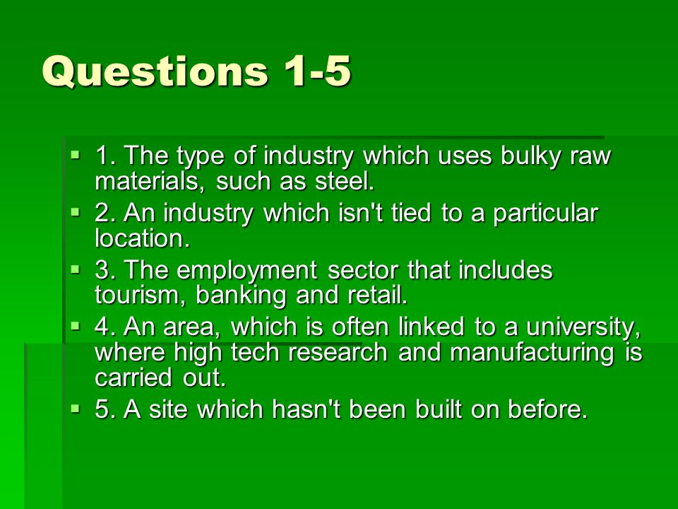 Questions 1-5 1. The type of industry which uses bulky raw materials, such as steel. 1. The type of industry which uses bulky raw materials, such as s