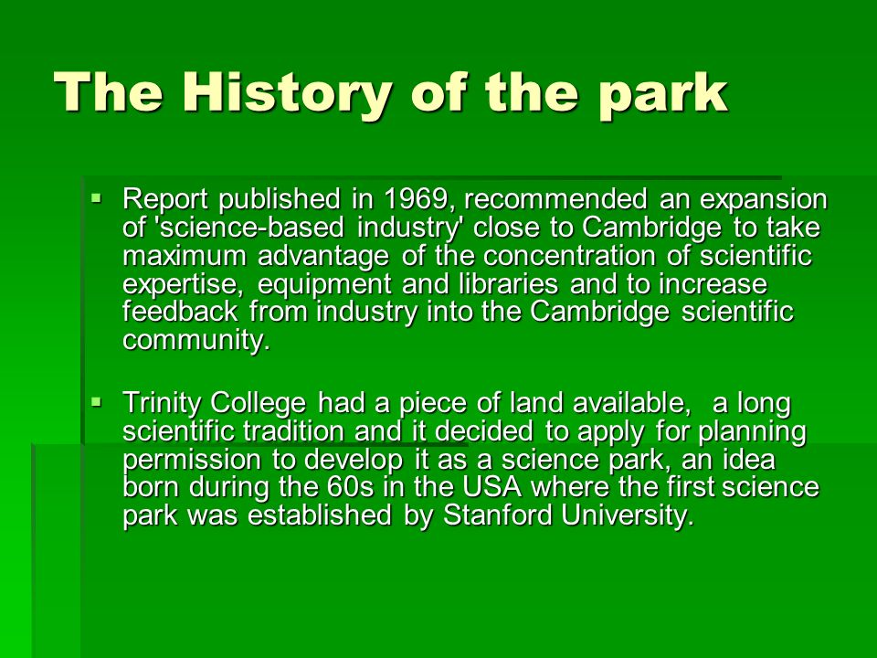 The History of the park Report published in 1969, recommended an expansion of 'science-based industry' close to Cambridge to take maximum advantage of