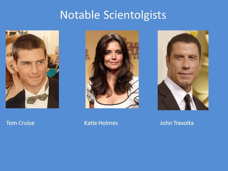 Notable Scientolgists Tom CruiseKatie HolmesJohn Travolta
