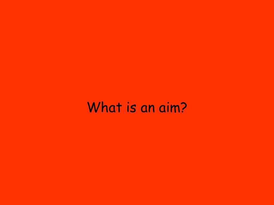 What is an aim?