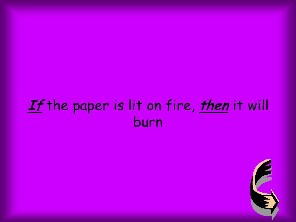 If the paper is lit on fire, then it will burn