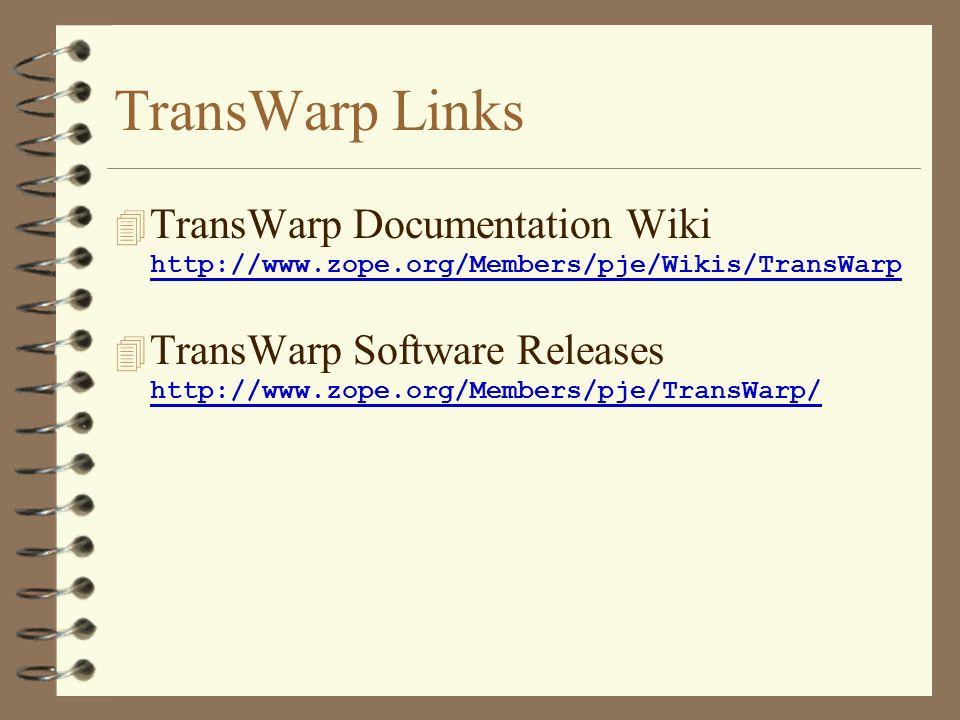 TransWarp Links TransWarp Documentation Wiki http://www.zope.org/Members/pje/Wikis/TransWarp TransWarp Software Releases http://www.zope.org/Members/p