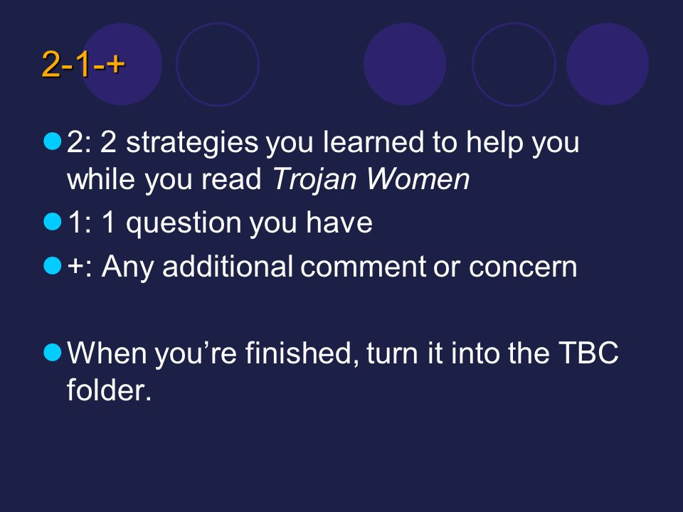 2-1-+ 2: 2 strategies you learned to help you while you read Trojan Women 1: 1 question you have +: Any additional comment or concern When youre finis