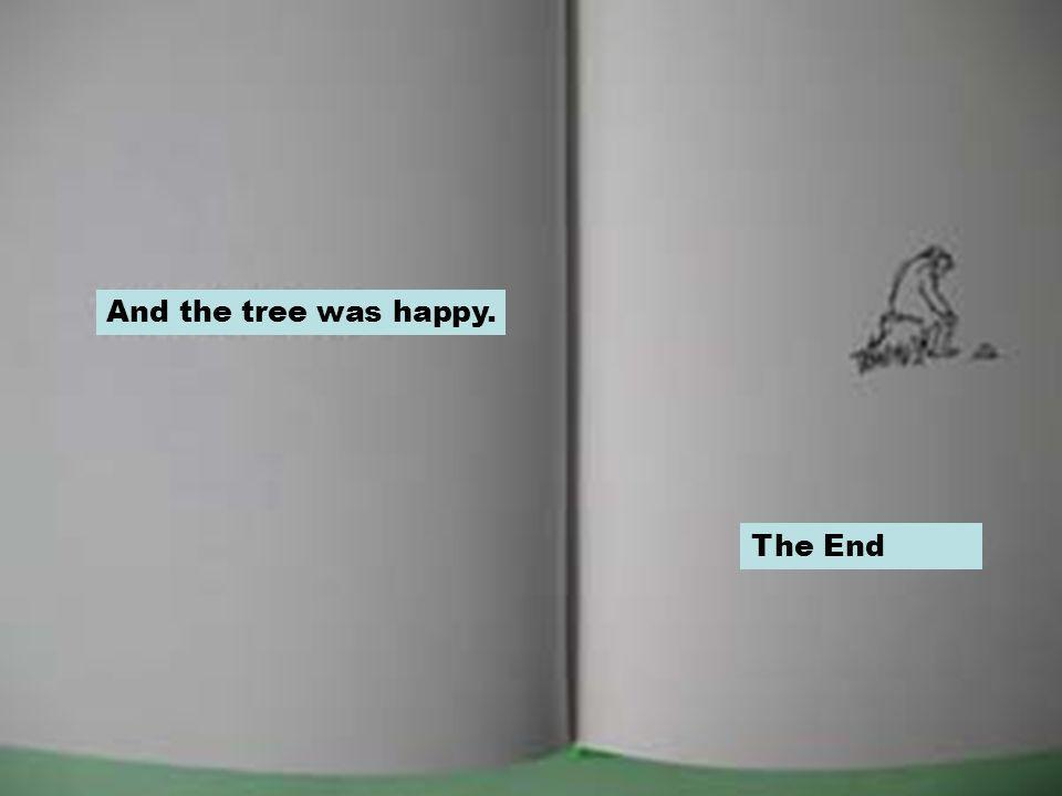 And the tree was happy. The End