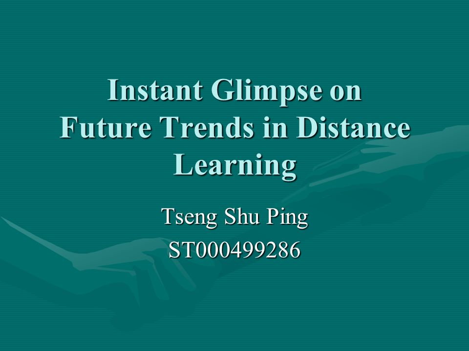 Instant Glimpse on Future Trends in Distance Learning Tseng Shu Ping ST000499286