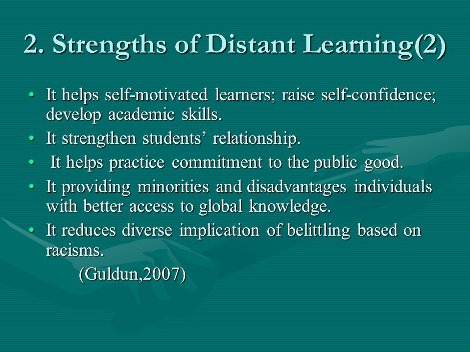 2. Strengths of Distant Learning(2) It helps self-motivated learners; raise self-confidence; develop academic skills.It helps self-motivated learners;
