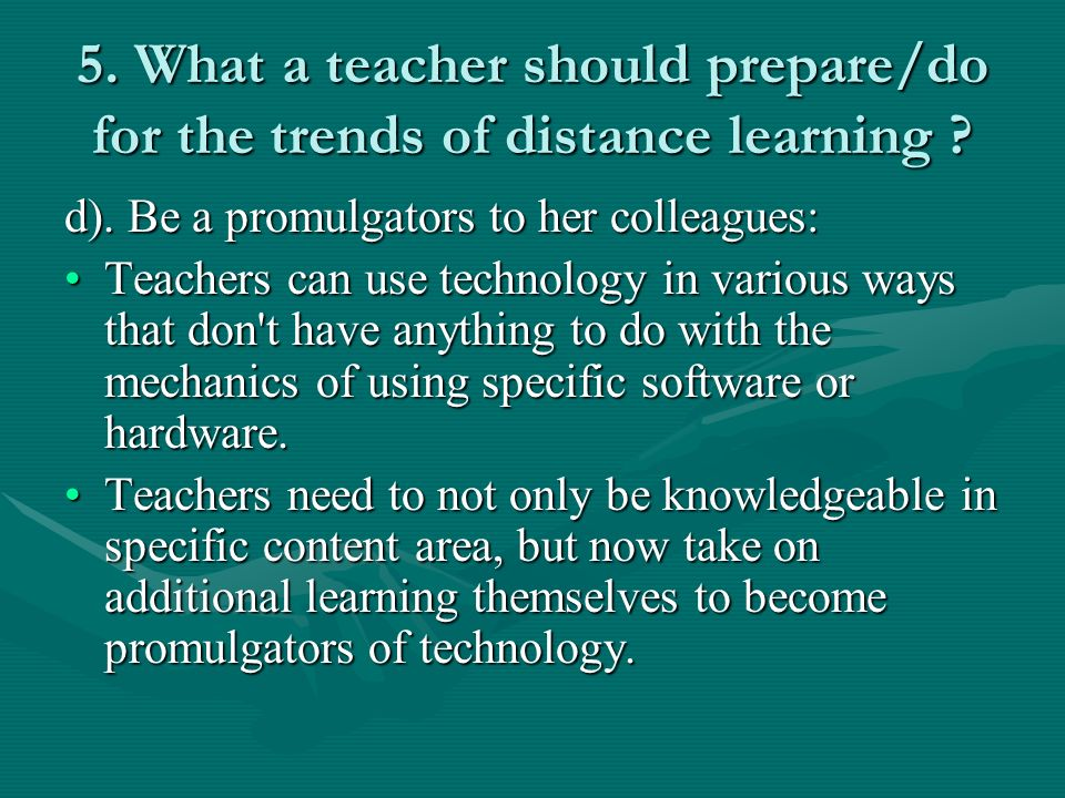 5. What a teacher should prepare/do for the trends of distance learning .