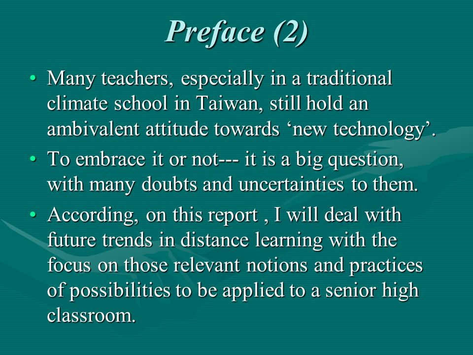 Preface (3) After presenting the future trends of distance learning and the strengths of it from various aspects, I will continue to make short summaries of teaching strategies and issues about teachers needs from the institute and so on.