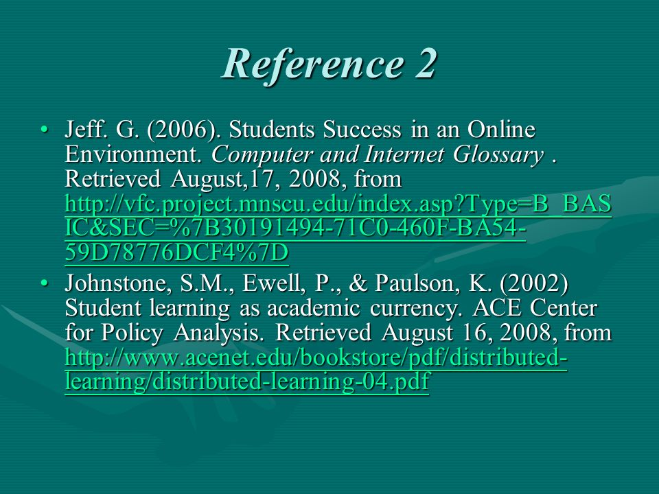 Reference 2 Jeff. G. (2006). Students Success in an Online Environment.