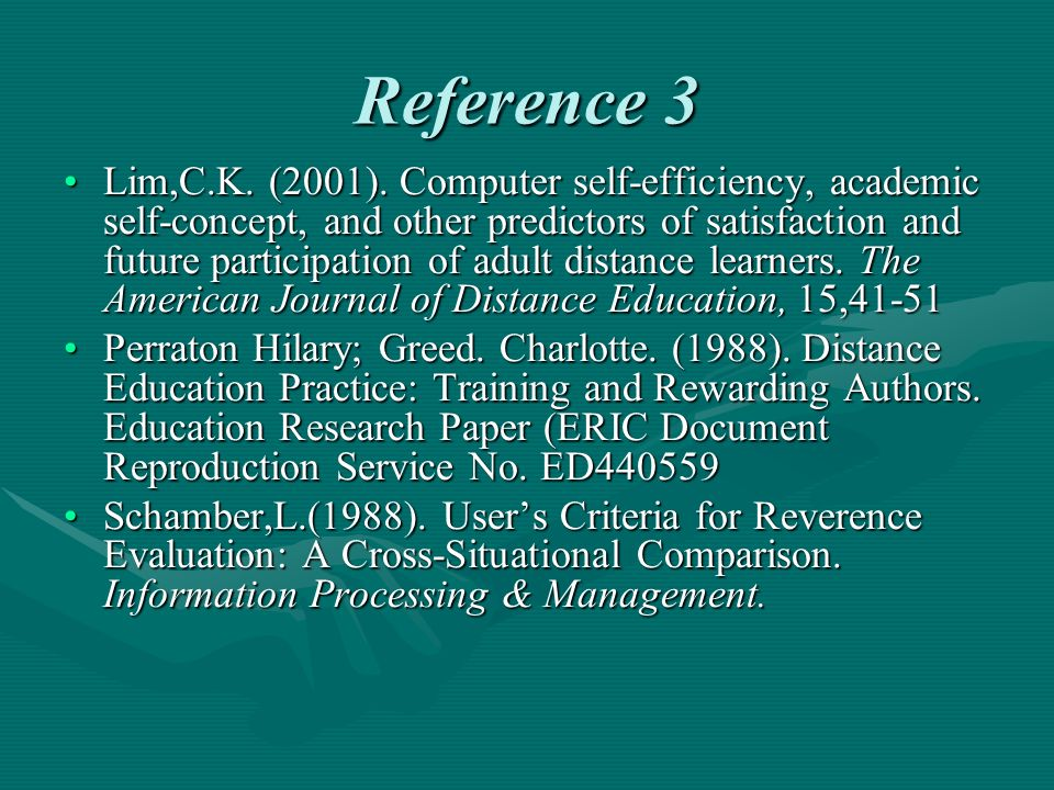 Reference 3 Lim,C.K. (2001). Computer self-efficiency, academic self-concept, and other predictors of satisfaction and future participation of adult d