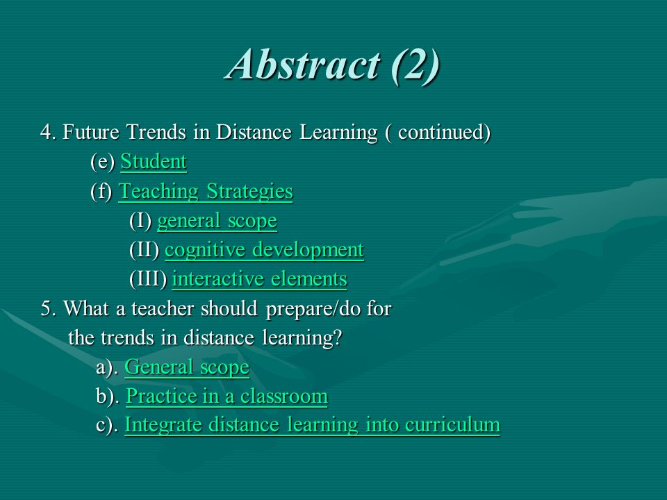 Abstract (2) 4. Future Trends in Distance Learning ( continued) (e) Student (e) StudentStudent (f) Teaching Strategies (f) Teaching StrategiesTeaching