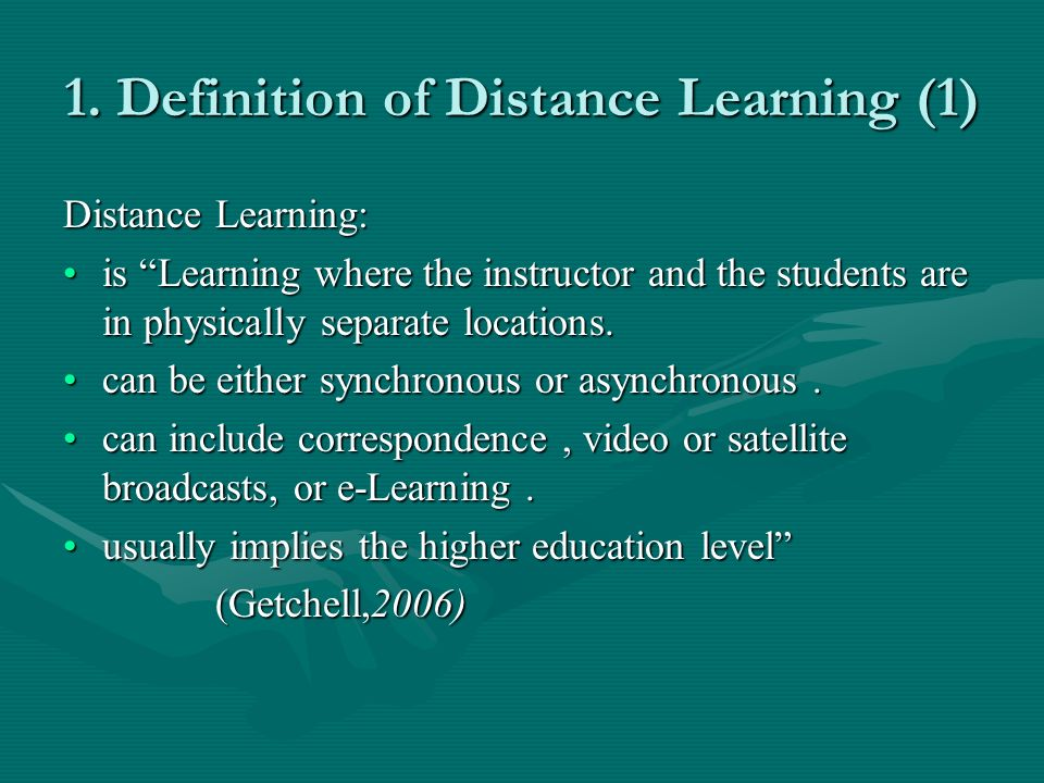 1. Definition of Distance Learning (1) Distance Learning: is Learning where the instructor and the students are in physically separate locations.is Le