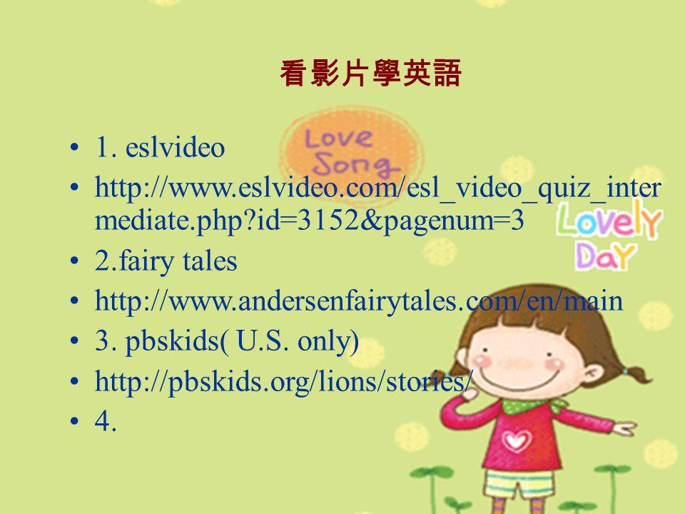 1. eslvideo http://www.eslvideo.com/esl_video_quiz_inter mediate.php?id=3152&pagenum=3 2.fairy tales http://www.andersenfairytales.com/en/main 3. pbsk