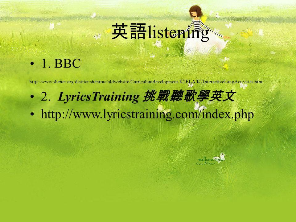 1. BBC http://www.shenet.org/district/shentrac/oldwebsite/Curriculumdevelopment/K2ELA/K2InteractiveLangActivities.htm 2. LyricsTraining http://www.lyr