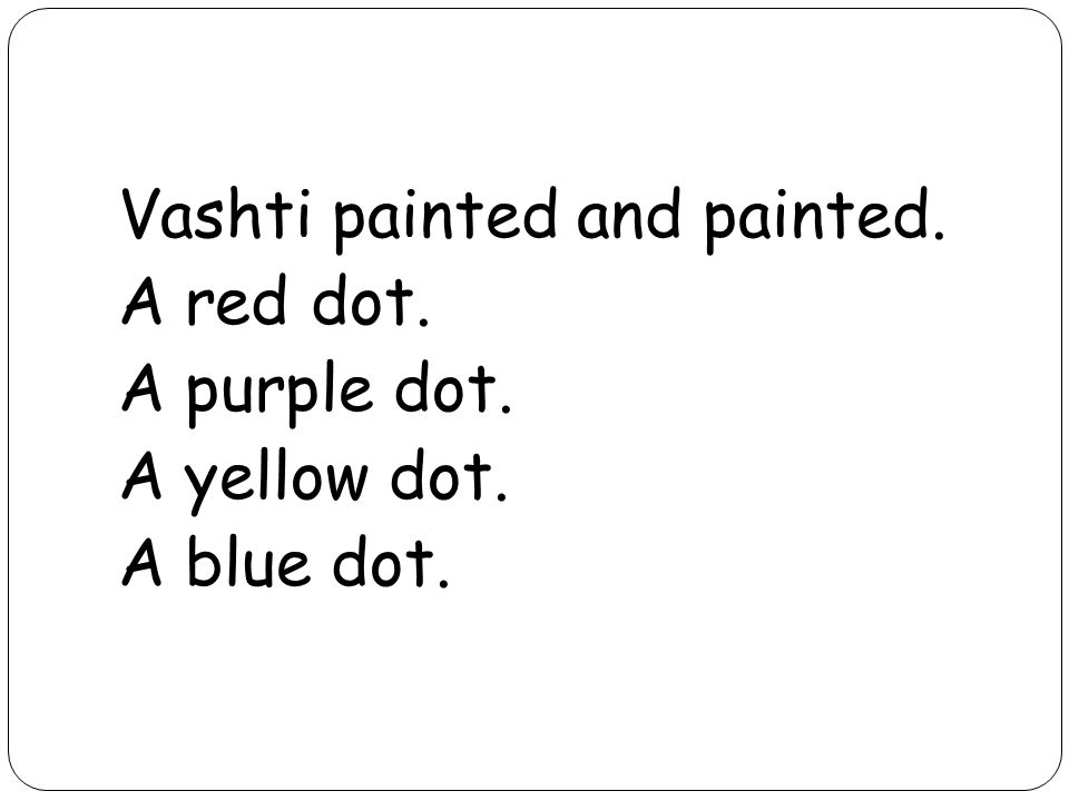 Vashti painted and painted. A red dot. A purple dot. A yellow dot. A blue dot.