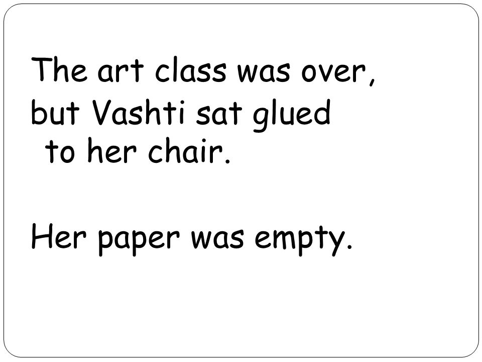The art class was over, but Vashti sat glued to her chair. Her paper was empty.