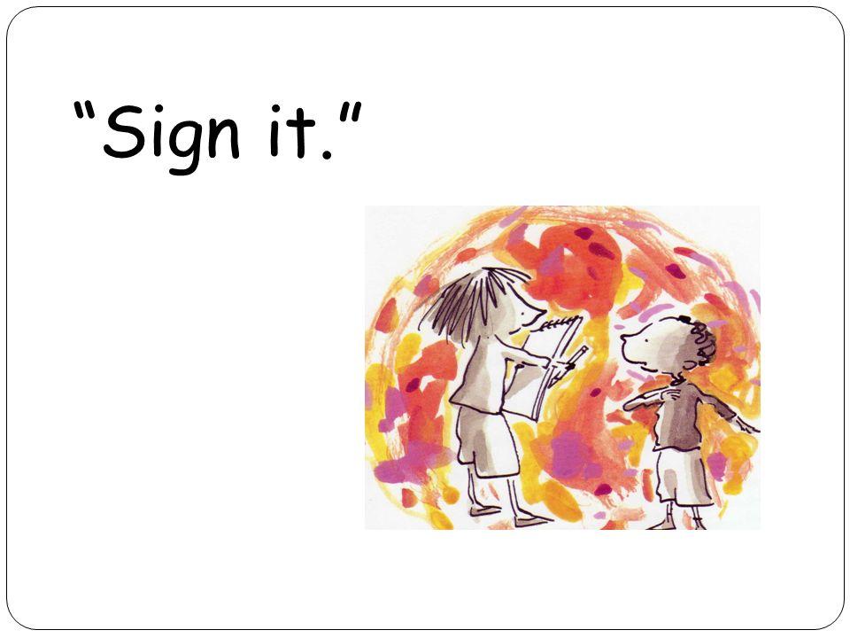 Sign it.