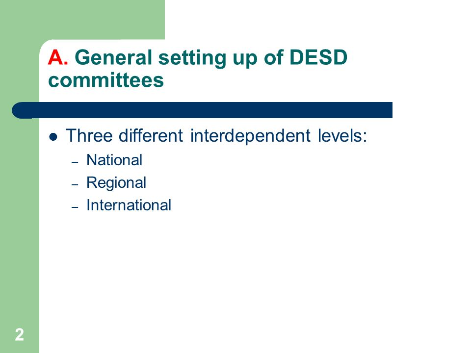 2 A. General setting up of DESD committees Three different interdependent levels: – National – Regional – International