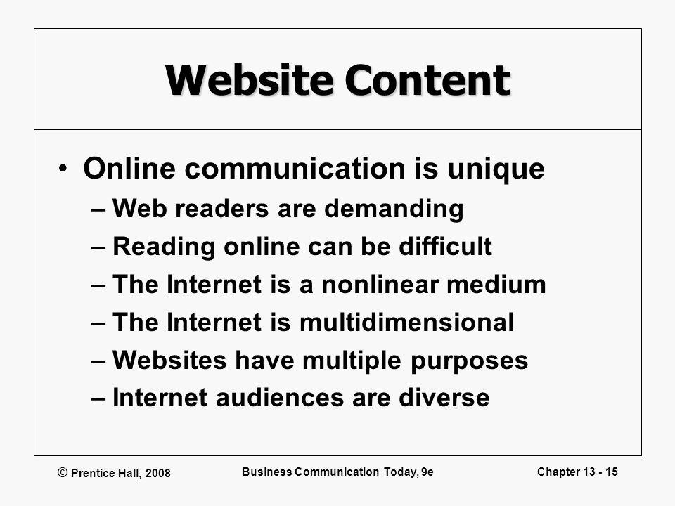 © Prentice Hall, 2008 Business Communication Today, 9eChapter 13 - 15 Website Content Online communication is unique –Web readers are demanding –Readi