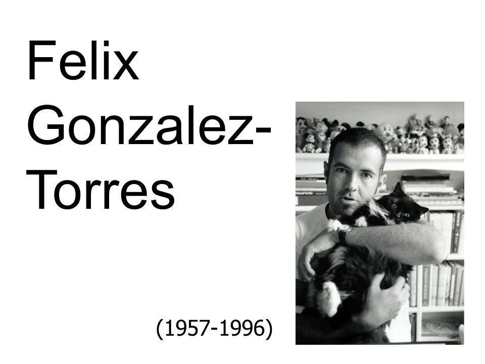 Felix Gonzalez- Torres (1957-1996)