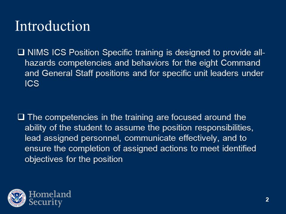 2 NIMS ICS Position Specific training is designed to provide all- hazards competencies and behaviors for the eight Command and General Staff positions