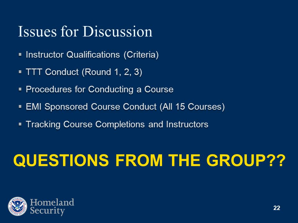 22 Issues for Discussion Instructor Qualifications (Criteria) TTT Conduct (Round 1, 2, 3) Procedures for Conducting a Course EMI Sponsored Course Cond