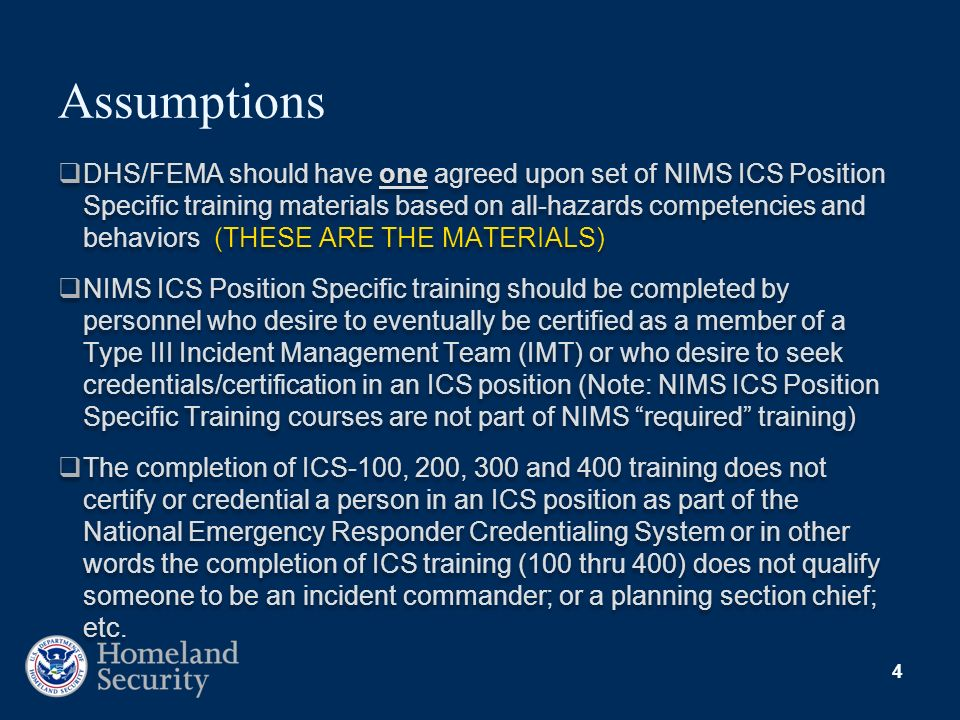 4 Assumptions DHS/FEMA should have one agreed upon set of NIMS ICS Position Specific training materials based on all-hazards competencies and behavior