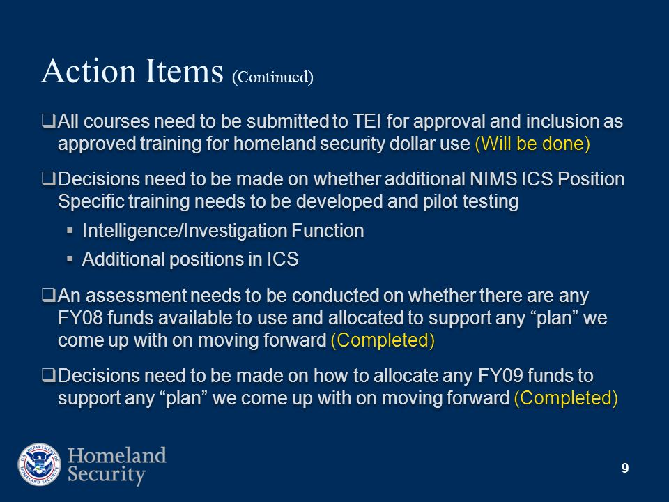 9 Action Items (Continued) All courses need to be submitted to TEI for approval and inclusion as approved training for homeland security dollar use (W