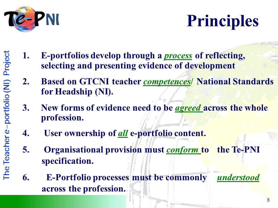 The Teacher e–portfolio (NI) Project 8 1.E-portfolios develop through a process of reflecting, selecting and presenting evidence of development 2.Based on GTCNI teacher competences/ National Standards for Headship (NI).