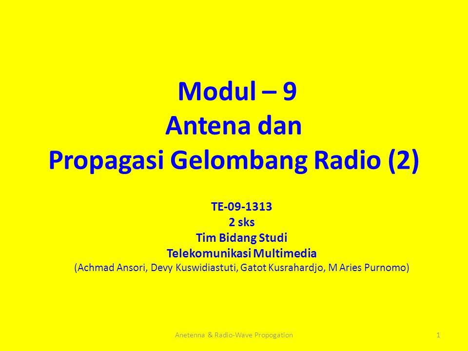 Modul – 9 Antena dan Propagasi Gelombang Radio (2) TE-09-1313 2 sks Tim Bidang Studi Telekomunikasi Multimedia (Achmad Ansori, Devy Kuswidiastuti, Gat