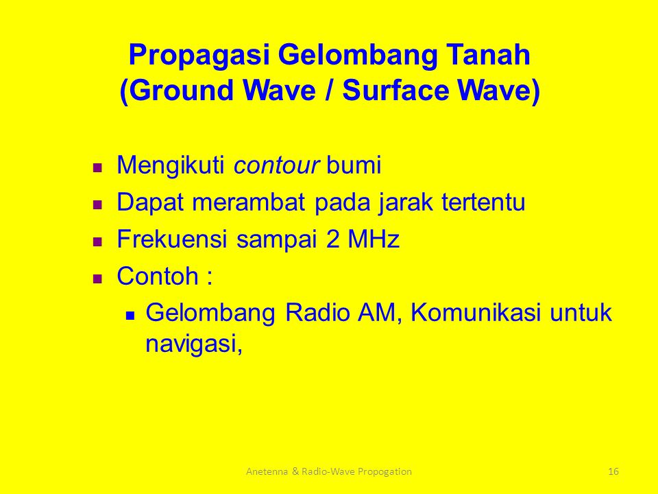 Anetenna & Radio-Wave Propogation16 Mengikuti contour bumi Dapat merambat pada jarak tertentu Frekuensi sampai 2 MHz Contoh : Gelombang Radio AM, Komu