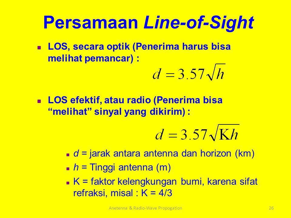 Anetenna & Radio-Wave Propogation26 Persamaan Line-of-Sight LOS, secara optik (Penerima harus bisa melihat pemancar) : LOS efektif, atau radio (Peneri