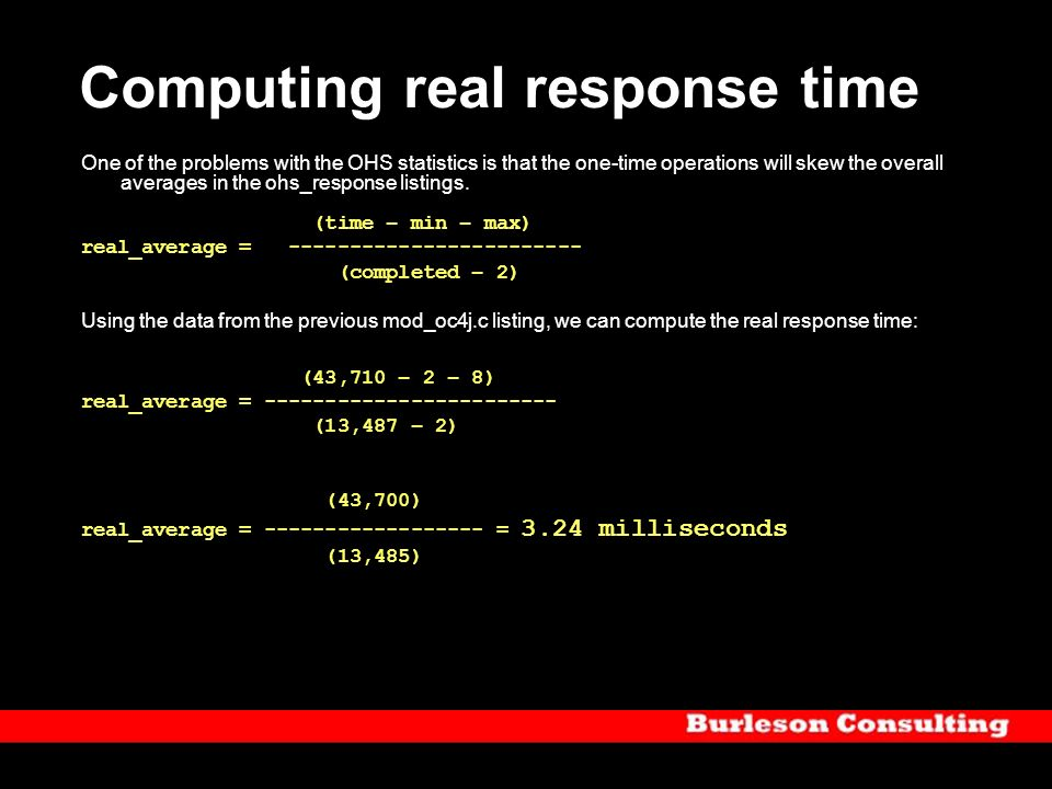 Computing real response time One of the problems with the OHS statistics is that the one-time operations will skew the overall averages in the ohs_res