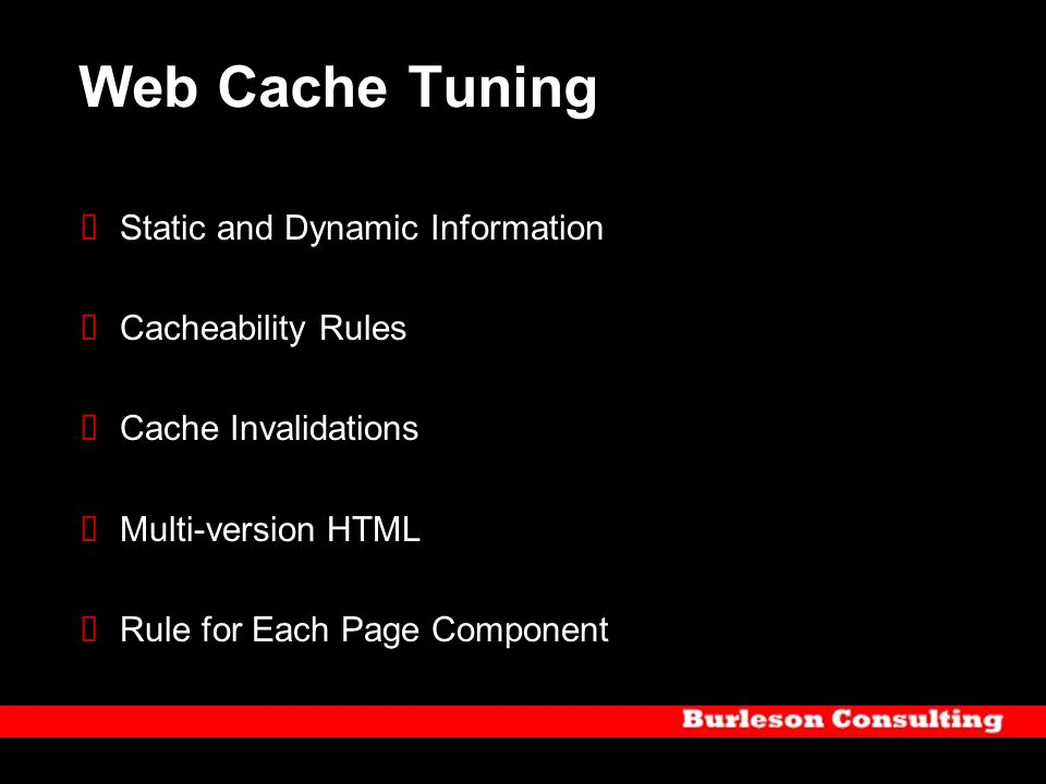 Web Cache Tuning Static and Dynamic Information Cacheability Rules Cache Invalidations Multi-version HTML Rule for Each Page Component
